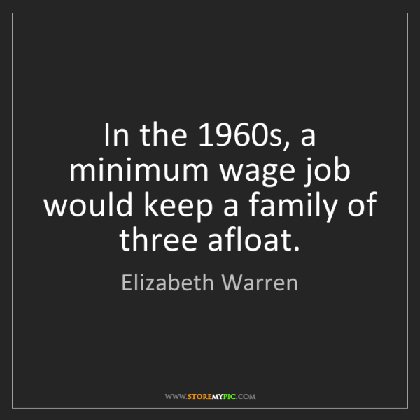 Elizabeth Warren: In the 1960s, a minimum wage job would keep a family...