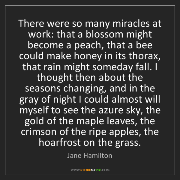 Jane Hamilton: There were so many miracles at work: that a blossom might...