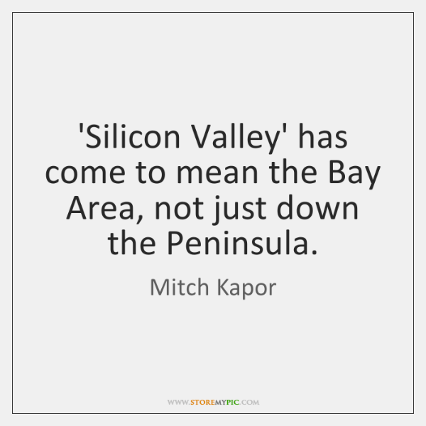 'Silicon Valley' has come to mean the Bay Area, not just down ...