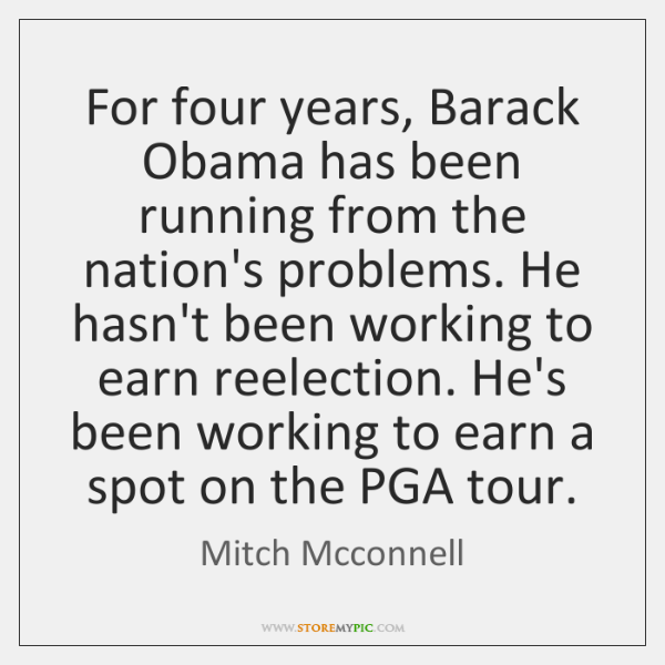 For four years, Barack Obama has been running from the nation's problems. ...