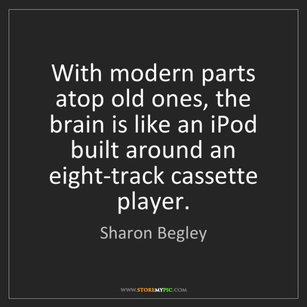 Sharon Begley: With modern parts atop old ones, the brain is like an...