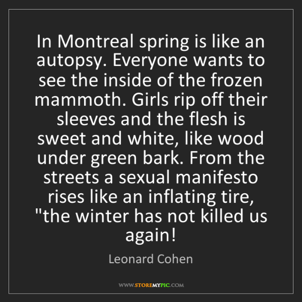 Leonard Cohen: In Montreal spring is like an autopsy. Everyone wants...