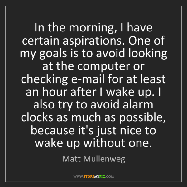 Matt Mullenweg: In the morning, I have certain aspirations. One of my...