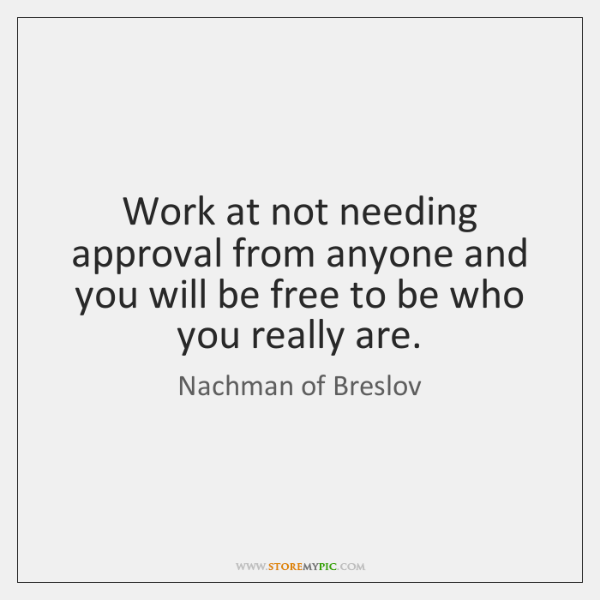 Work At Not Needing Approval From Anyone And You Will Be Free