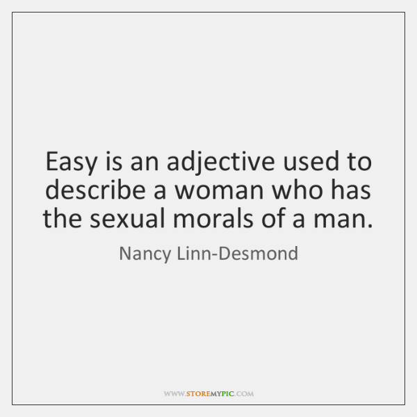 Easy is an adjective used to describe a woman who has the ...