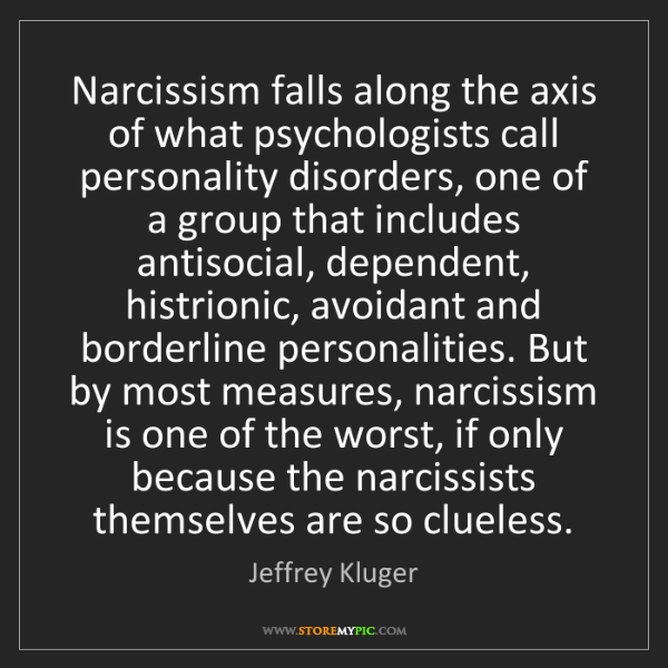 Jeffrey Kluger: Narcissism falls along the axis of what psychologists...