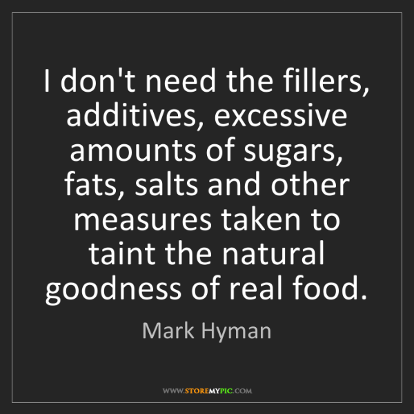 Mark Hyman: I don't need the fillers, additives, excessive amounts...