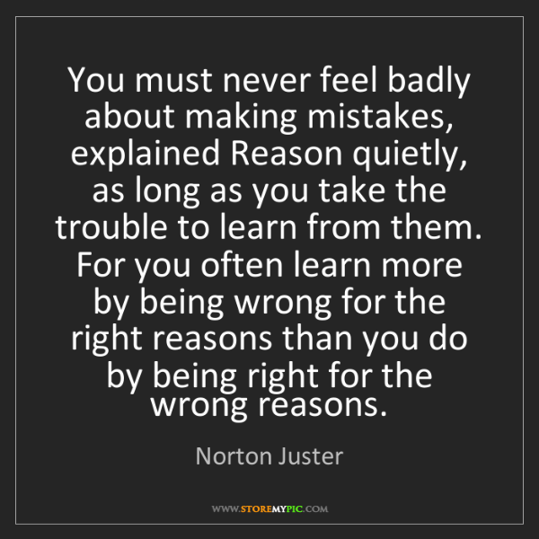 Norton Juster: You must never feel badly about making mistakes, explained...