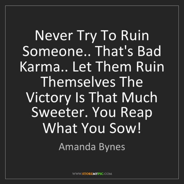 Amanda Bynes: Never Try To Ruin Someone.. That's Bad Karma.. Let Them...