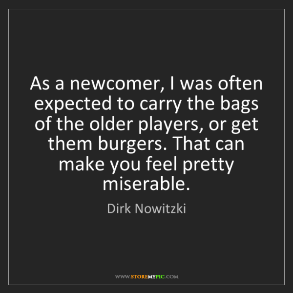 Dirk Nowitzki: As a newcomer, I was often expected to carry the bags...
