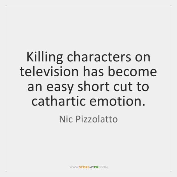 Killing characters on television has become an easy short cut to cathartic ...