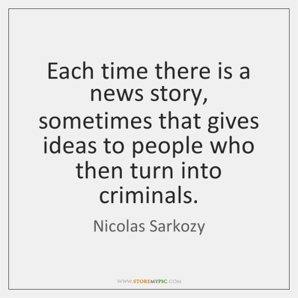 Each time there is a news story, sometimes that gives ideas to ...