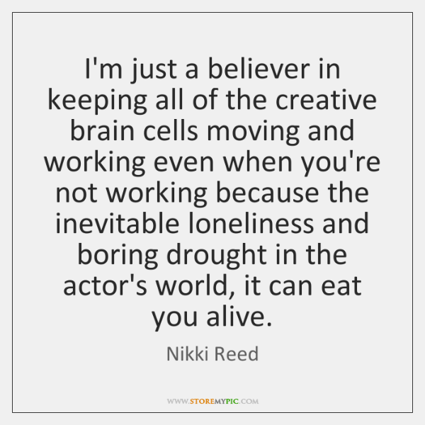 I'm just a believer in keeping all of the creative brain cells ...