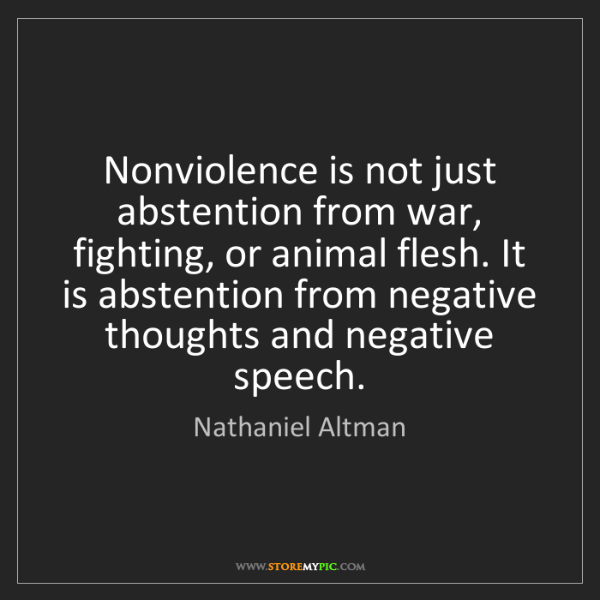 Nathaniel Altman: Nonviolence is not just abstention from war, fighting,...
