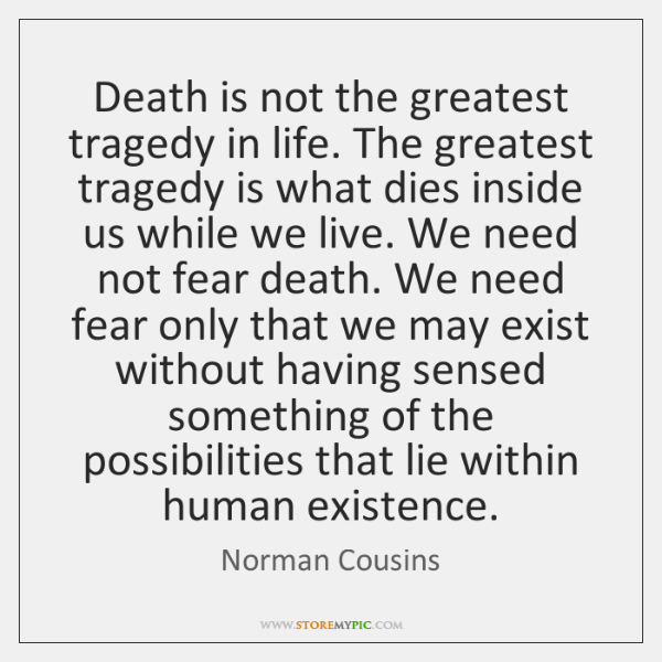 Death is not the greatest tragedy in life. The greatest tragedy is ...