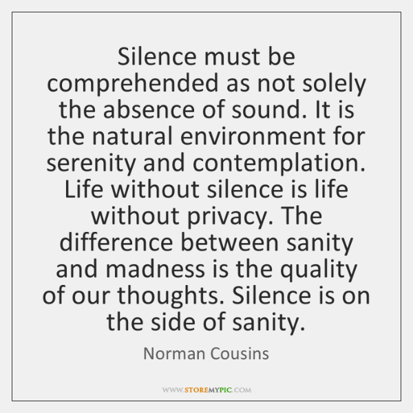 Silence must be comprehended as not solely the absence of sound. It ...
