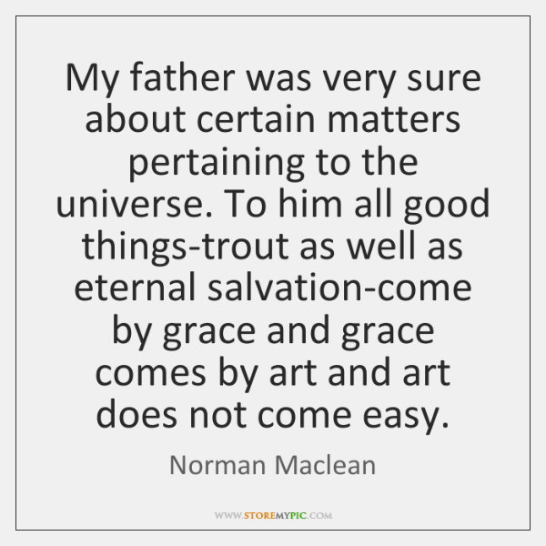 My father was very sure about certain matters pertaining to the universe. ...