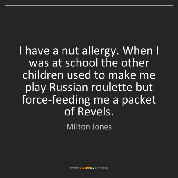 Milton Jones: I have a nut allergy. When I was at school the other...