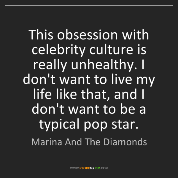 Marina And The Diamonds: This obsession with celebrity culture is really unhealthy....