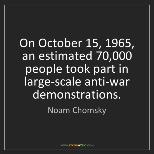 Noam Chomsky: On October 15, 1965, an estimated 70,000 people took...