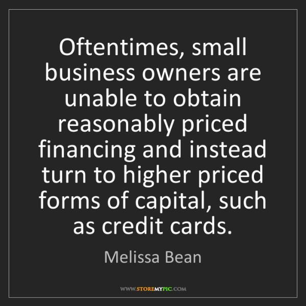 Melissa Bean: Oftentimes, small business owners are unable to obtain...