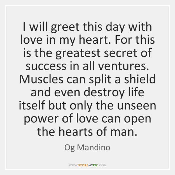 Og Mandino Quotes: I Will Greet This Day With Love In My Heart. For This