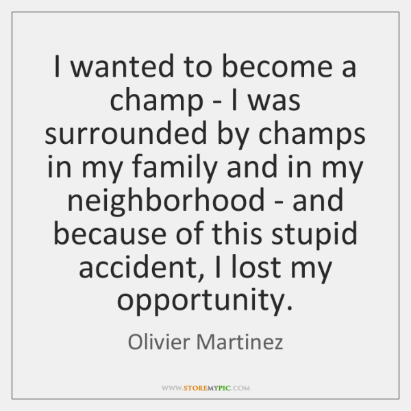 I wanted to become a champ - I was surrounded by champs ...
