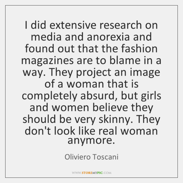 I did extensive research on media and anorexia and found out that ...