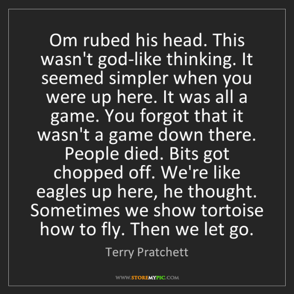 Terry Pratchett: Om rubed his head. This wasn't god-like thinking. It...