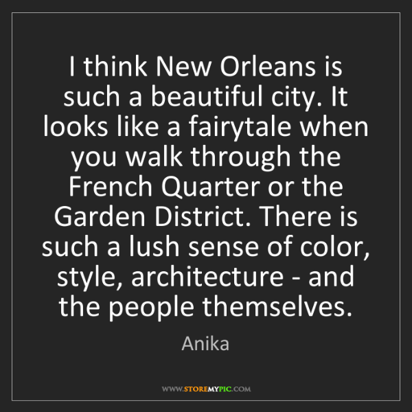 Anika: I think New Orleans is such a beautiful city. It looks...