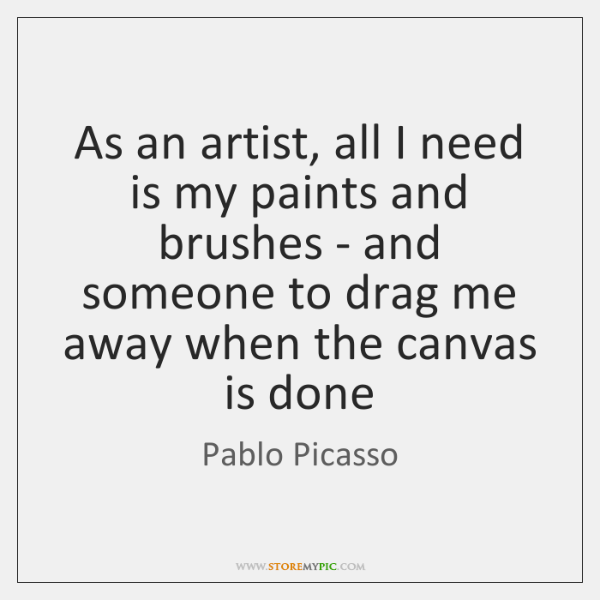 As an artist, all I need is my paints and brushes - ...