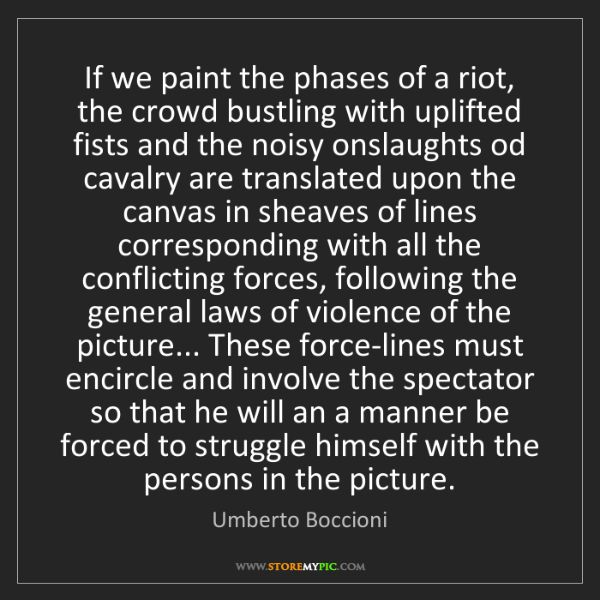 Umberto Boccioni: If we paint the phases of a riot, the crowd bustling...