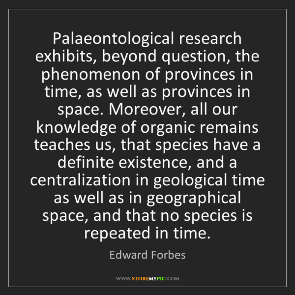 Edward Forbes: Palaeontological research exhibits, beyond question,...