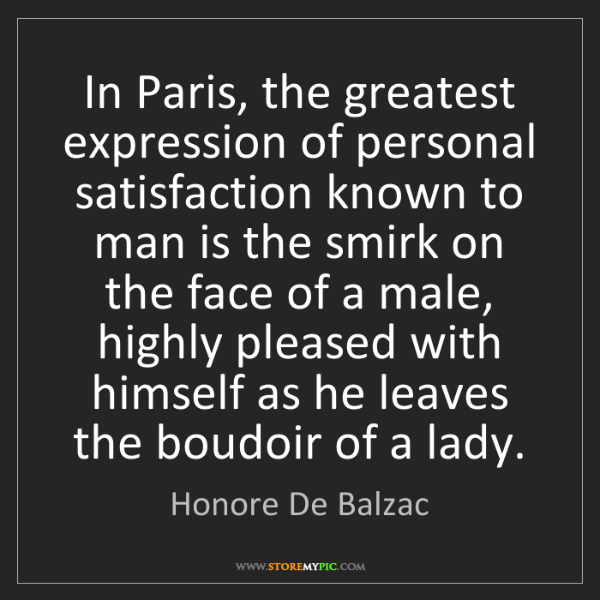 Honore De Balzac: In Paris, the greatest expression of personal satisfaction...