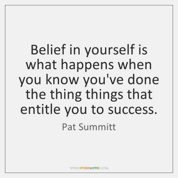 Belief in yourself is what happens when you know you've done the ...