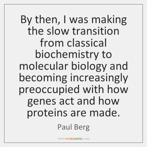 By then, I was making the slow transition from classical biochemistry to ...