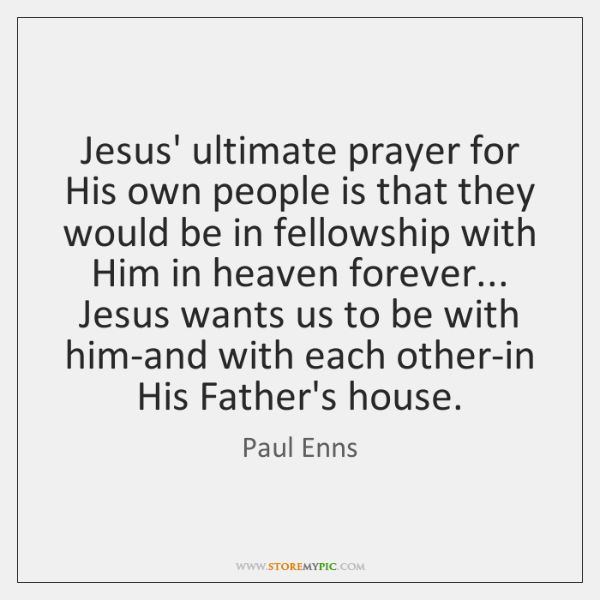 Jesus' ultimate prayer for His own people is that they would be ...