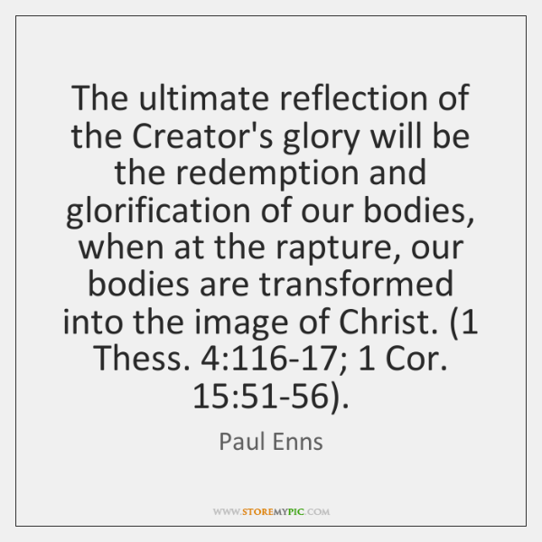 The ultimate reflection of the Creator's glory will be the redemption and ...