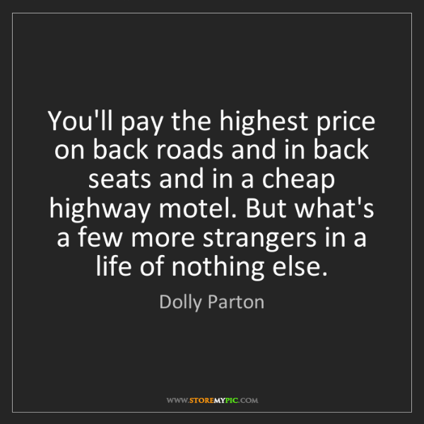 Dolly Parton: You'll pay the highest price on back roads and in back...