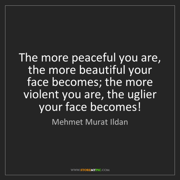 Mehmet Murat Ildan: The more peaceful you are, the more beautiful your face...