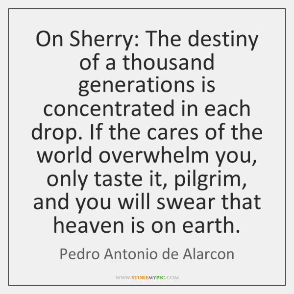 On Sherry: The destiny of a thousand generations is concentrated in each ...