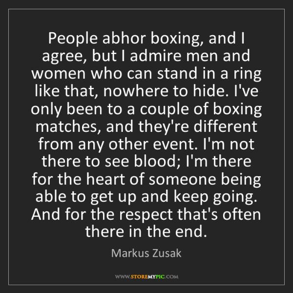 Markus Zusak: People abhor boxing, and I agree, but I admire men and...