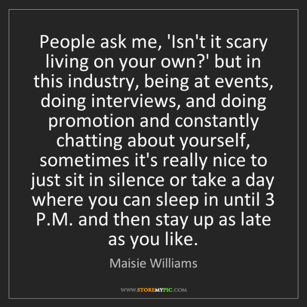 Maisie Williams: People ask me, 'Isn't it scary living on your own?' but...