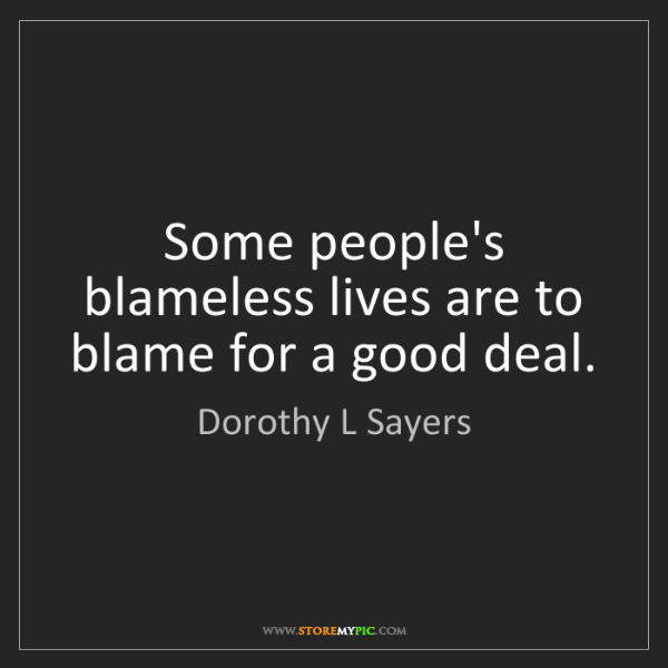 Dorothy L Sayers: Some people's blameless lives are to blame for a good...