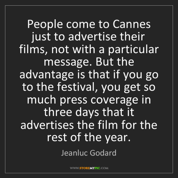 Jeanluc Godard: People come to Cannes just to advertise their films,...