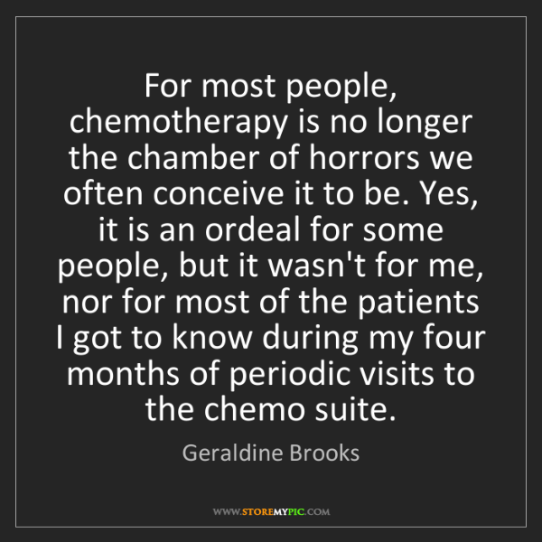 Geraldine Brooks: For most people, chemotherapy is no longer the chamber...
