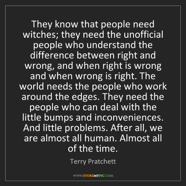 Terry Pratchett: They know that people need witches; they need the unofficial...
