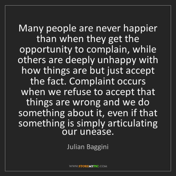 Julian Baggini: Many people are never happier than when they get the...