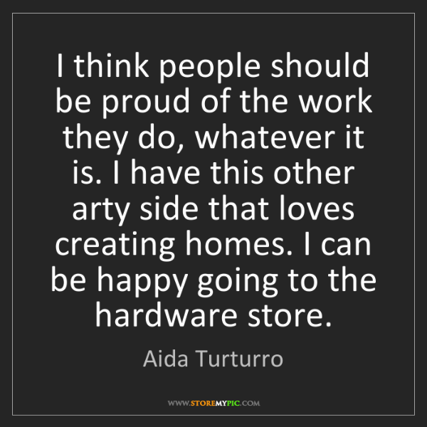 Aida Turturro: I think people should be proud of the work they do, whatever...