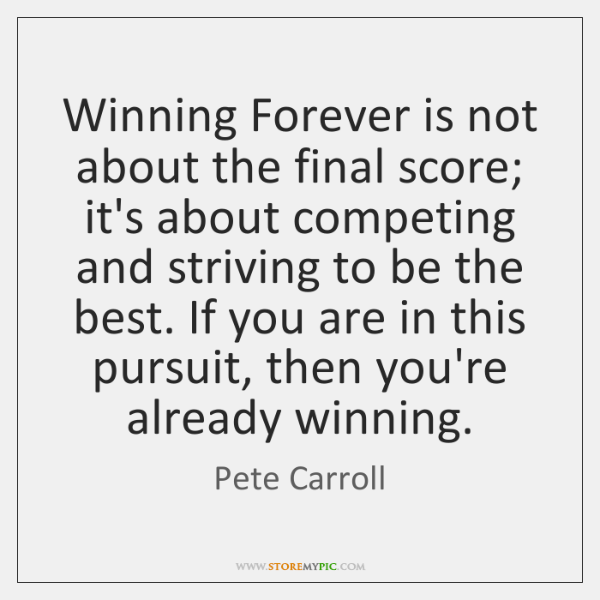 Winning Forever is not about the final score; it's about competing and ...